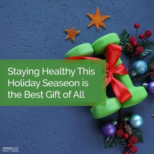 Staying Healthy This Holiday Seasing is the Best Gift of All