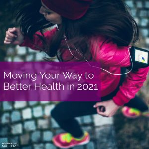 Moving Your Way to Better Health in 2021