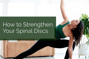How to Strengthen Your Spinal Discs