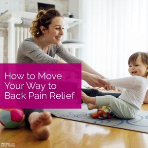 How to Move Your Way to Back Pain Relief